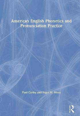 American English Phonetics and Pronunciation Practice by Paul Carley