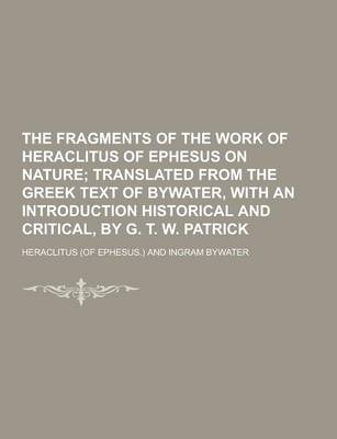 Fragments of the Work of Heraclitus of Ephesus on Nature by Heraclitus