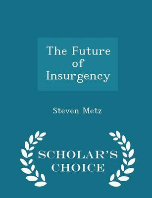 Future of Insurgency - Scholar's Choice Edition by Steven Metz