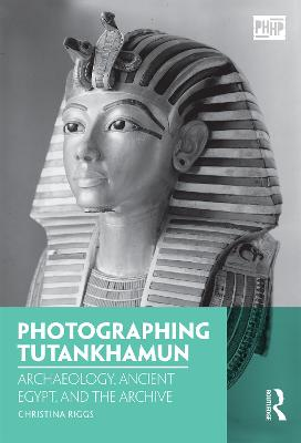 Photographing Tutankhamun by Christina  Riggs