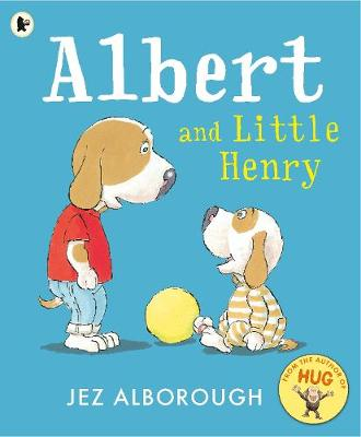 Albert and Little Henry by Jez Alborough