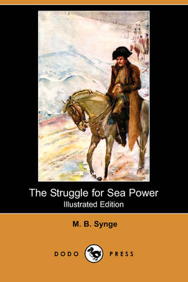 Struggle for Sea Power (Illustrated Edition) (Dodo Press) by M B Synge