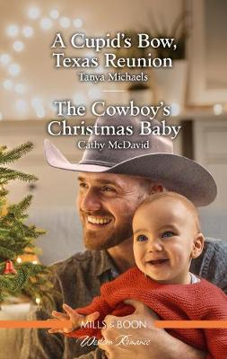 A Cupid's Bow, Texas Reunion/The Cowboy's Christmas Baby by Cathy McDavid