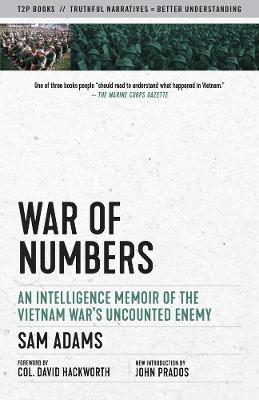 War Of Numbers: An Intelligence Memoir of the Vietnam War's Uncounted Enemy by Sam Adams