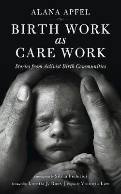 Birth Work As Care Work by Alana Apfel