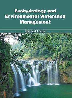 Ecohydrology and Environmental Watershed Management by Herbert Lotus