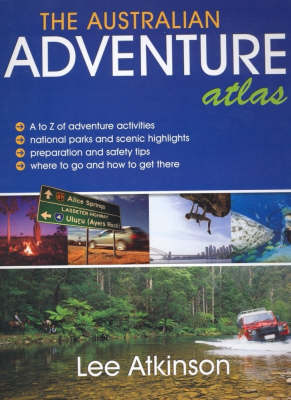 Adventure Atlas of Australia by Lee Atkinson