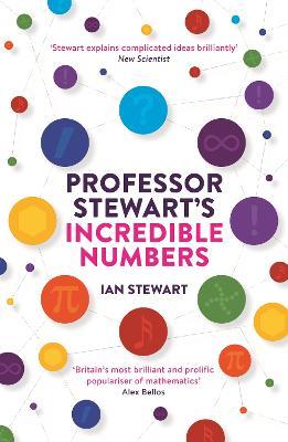 Professor Stewart's Incredible Numbers by Ian Stewart
