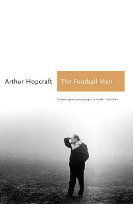 The Football Man by Arthur Hopcraft