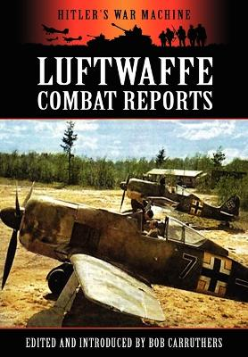 Luftwaffe Combat Reports by Bob Carruthers