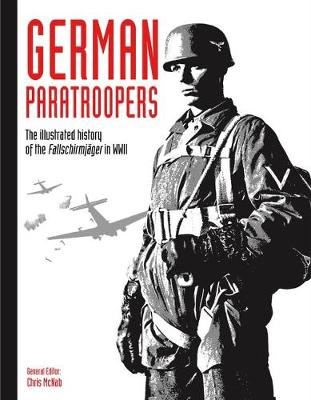 German Paratroopers: The illustrated history of the Fallschirmja ger in WWII by Chris McNab