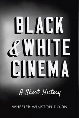 Black & White Cinema by Wheeler Winston-Dixon