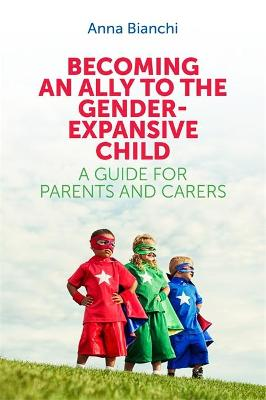Becoming an Ally to the Gender-Expansive Child by Anna Bianchi