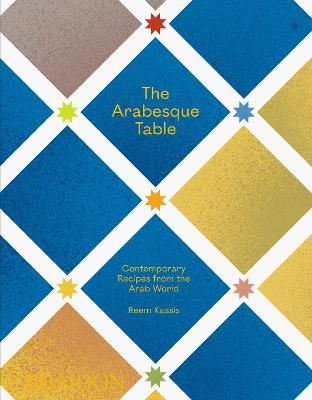 The Arabesque Table: Contemporary Recipes from the Arab World book