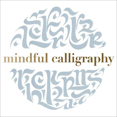 Mindful Calligraphy: Beautiful Mark Making by Callimantra Collective