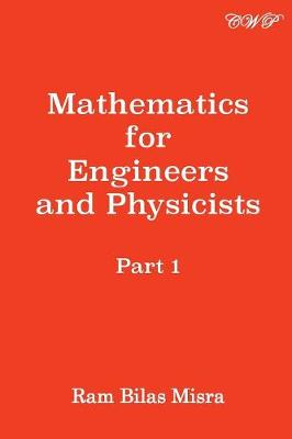 Mathematics for Engineers and Physicists: Part 1 by Ram Bilas Misra