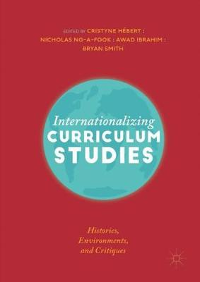 Internationalizing Curriculum Studies: Histories, Environments, and Critiques by Cristyne Hebert