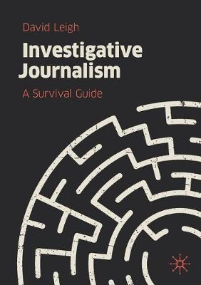 Investigative Journalism: A Survival Guide by David Leigh