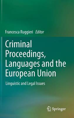 Criminal Proceedings, Languages and the European Union by Francesca Ruggieri