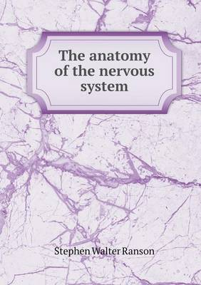 The Anatomy of the Nervous System by Stephen Walter Ranson
