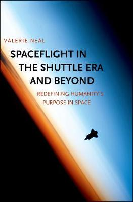 Spaceflight in the Shuttle Era and Beyond by Valerie Neal