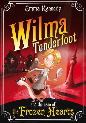 Wilma Tenderfoot and the Case of the Frozen Hearts by Emma Kennedy