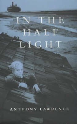 In the Half Light by Anthony Lawrence