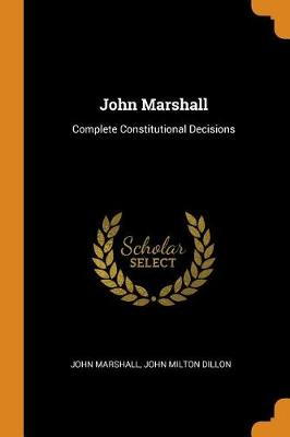 John Marshall: Complete Constitutional Decisions by John Marshall