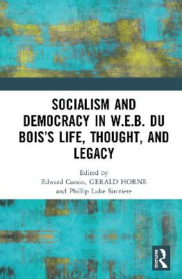 Socialism and Democracy in W.E.B. Du Bois's Life, Thought, and Legacy book