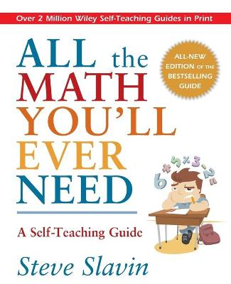 All the Math You'll Ever Need: A Self-Teaching Guide by Steve Slavin