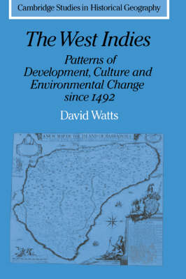 The West Indies: Patterns of Development, Culture and Environmental Change since 1492 by David Watts