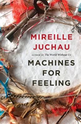 Machines for Feeling by Mireille Juchau