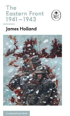 The Eastern Front 1941-44 by James Holland
