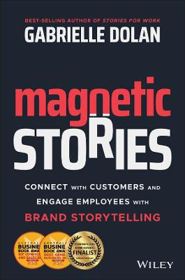 Magnetic Stories: Connect with Customers and Engage Employees with Brand Storytelling by Gabrielle Dolan