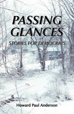 Passing Glances / Stories for Democrats by Howard Paul Anderson