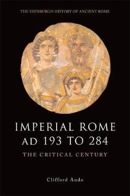 Imperial Rome AD 193 to 284 by Clifford Ando
