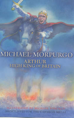 Arthur, High King of Britain by Michael Morpurgo