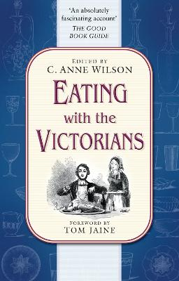Eating with the Victorians by C. Anne Wilson