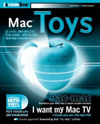 Mac Toys: 12 Cool Projects for Home, Business and Entertainment by Scott Knaster