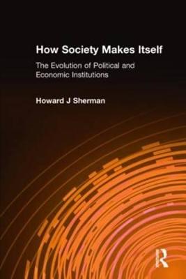 How Society Makes Itself by Howard Sherman