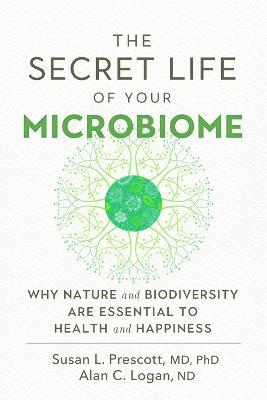 The Secret Life of Your Microbiome by Susan L. Prescott