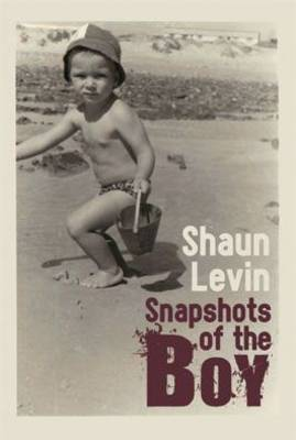Snapshots of the Boy by Shaun Levin