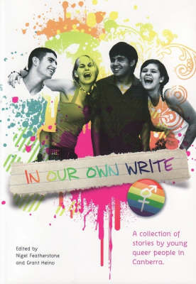 In Our Own Write: A Collection of Stories by Young Queer People in Canberra by Nigel Featherstone