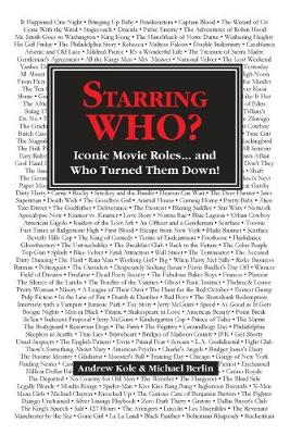 Starring WHO?: Iconic Movie Roles... and Who Turned Them Down by Andrew Kole