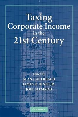 Taxing Corporate Income in the 21st Century by Alan J. Auerbach