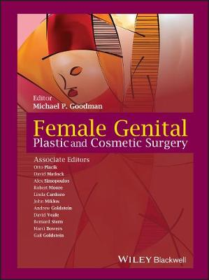 Female Genital Plastic and Cosmetic Surgery by Michael P. Goodman