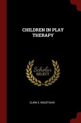 Children in Play Therapy by Clark E. Moustakas