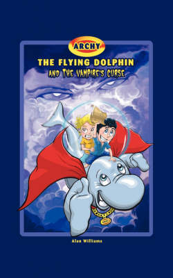 Archy the Flying Dolphin and the Vampire's Curse by Alan Williams