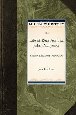 Life of Rear-Admiral John Paul Jones: Chevalier of the Military Order of Merit by Paul Jones