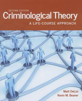 Criminological Theory: A Life-Course Approach by Matt DeLisi